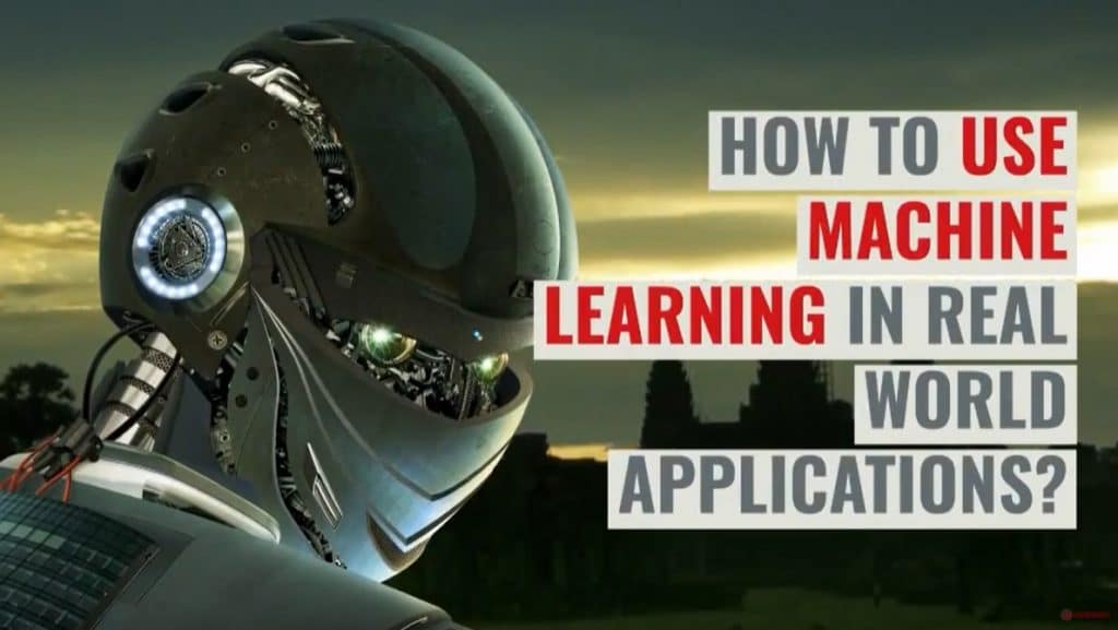How To Use Machine Learning In Real World Applications?