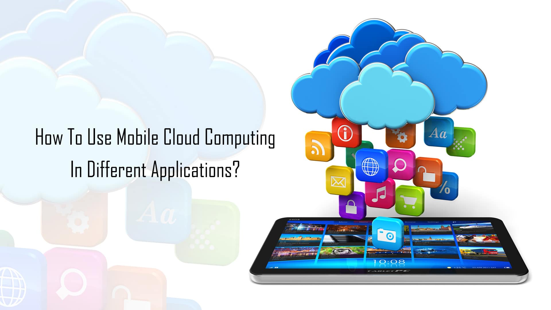 How To Use Mobile Cloud Computing In Different ...